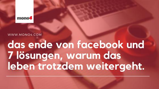 Das Ende von facebook und 7 Lösungen, warum das Leben trotzdem weitergeht.